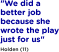 We did a better job because she wrote the play just for us